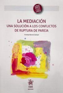 La Mediacion. Una Solucion a los Conflictos de Ruptura de Pareja