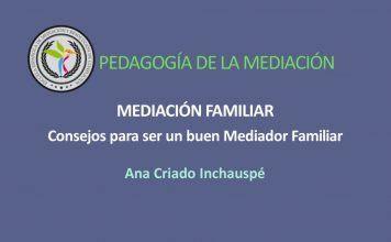 Cómo ser buen Mediador Familiar. Consejos Ana Criado Inchauspé