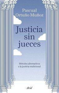'Justicia sin jueces Métodos alternativos de la Justicia tradicional' es una obra de Pascual Ortuño Muñoz